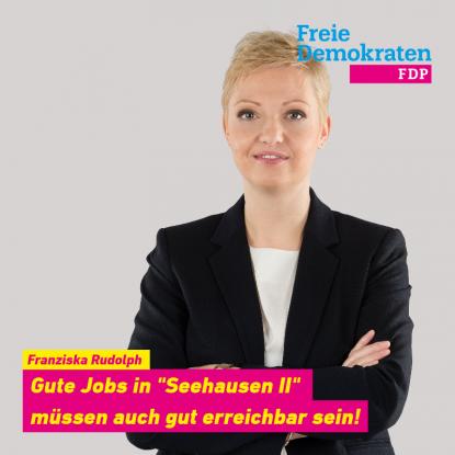 """Franziska Rudolph: Gute jobs inn """"Seehausen II"""" müssen auch gut erreichbar sein."""