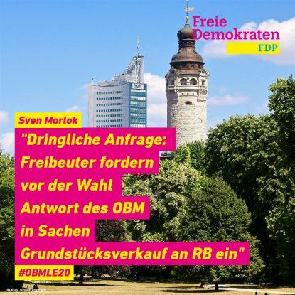 """Morlok (FDP): """"Dringliche Anfrage: Freibeuter fordern vor der Wahl Antwort des OBM in Sachen Grundstücksverkauf an RB ein"""""""