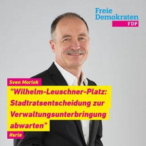 """Morlok (FDP): """"Wilhelm-Leuschner-Platz: Stadtratsentscheidung zur Verwaltungsunterbringung abwarten"""""""