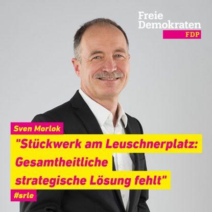 """Sven Morlok (FDP): """"Stückwerk am Leuschnerplatz: Gesamtheitliche strategische Lösung fehlt"""""""