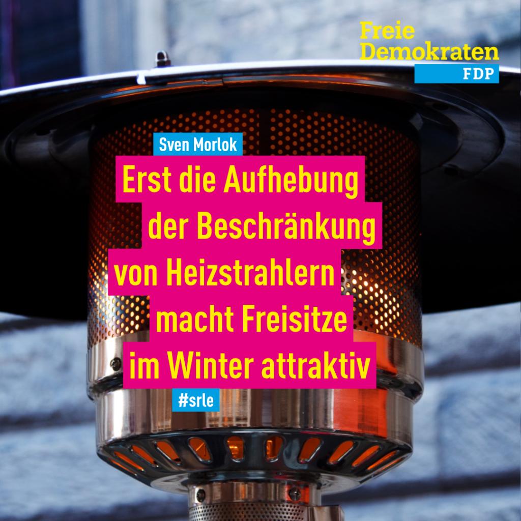 Morlok (FDP): Erst die Aufhebung der Beschränkung von Heizstrahlern macht Freisitze im Winter attraktiv