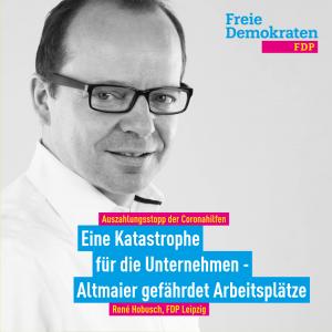 Hobusch (FDP): Auszahlungsstopp ist eine Katastrophe für die Unternehmen / Altmaier ist Gefahr für Arbeitsplätze